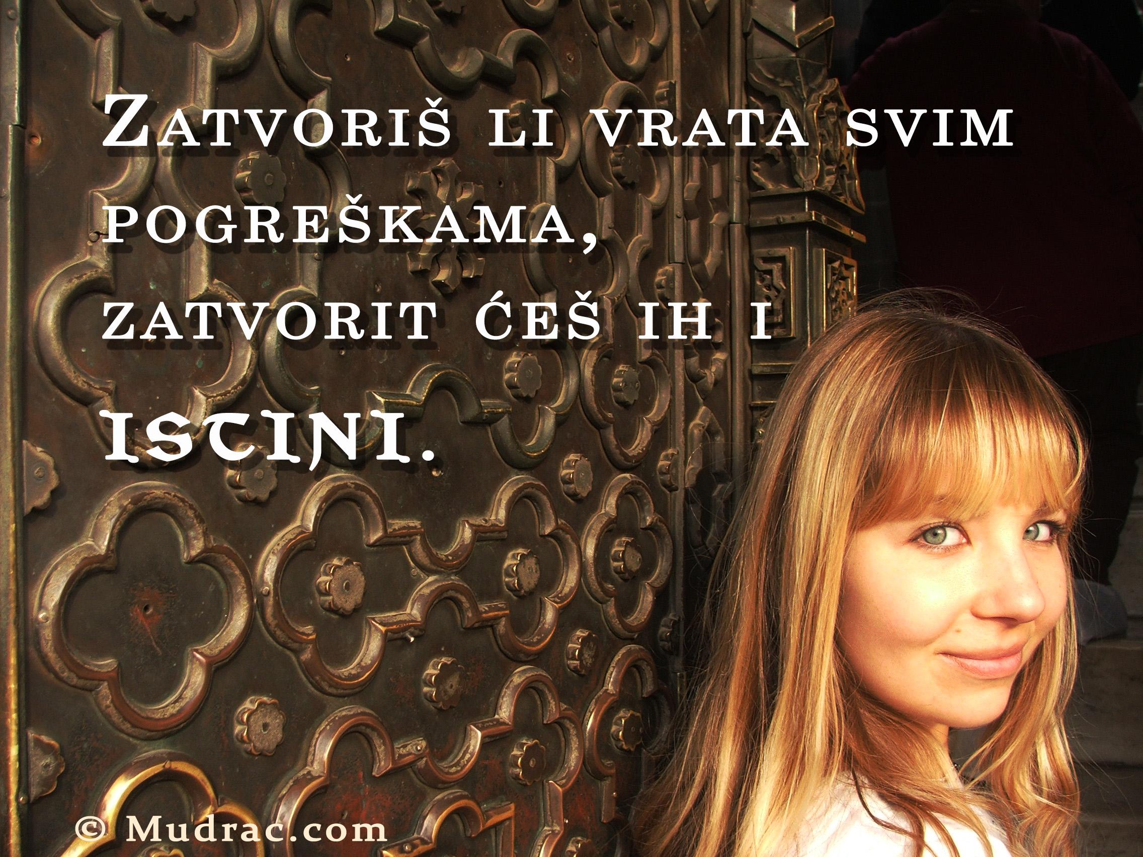 Zatvoriš li vrata svim pogreškama, zatvorit ćeš ih i istini.